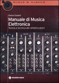 Manuale di musica elettronica. Teoria e tecnica dei sintetizzatori di Enrico Cosimi, http://www.amazon.it/dp/8848125131/ref=cm_sw_r_pi_dp_RZN4rb0VYG0ZX