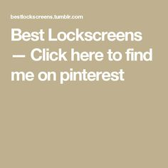 Best Lockscreens — Click here to find me on pinterest