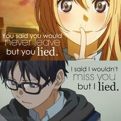 Your lie in April quotes. This is how I feel about a boy at my school...... especially since I am moving to Maryland! yay new places!! I will miss my friends.... but i will  new ones.