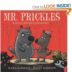 Mr. Prickles: A Quill-Fated Love Story by Kara LaReau, about a porcupine