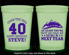 40th Birthday Glow in the Dark Cups, Over the Hill, Not as Old as you will be next year, Glow Birthday Party (20123)