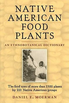Native American Food Plants: An Ethnobotanical Dictionary, by Daniel E. Culinary dictionary documents the food uses of 1500 plants by 220 Native American tribes from early times to the present. Native American Cherokee, Native American Wisdom, Native American Tribes, Native American History, Native Americans, Native Foods, Thing 1, American Food, American Recipes