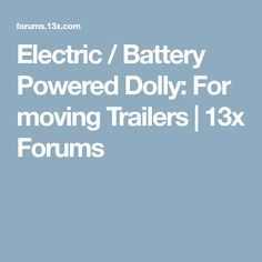 Electric / Battery Powered Dolly: For moving Trailers Moving Trailers, Trailer Dolly, Electric, Models, Garage, Projects, Templates, Carport Garage, Log Projects