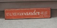 Reclaimed, painted and distressed wood sign - Rustic, Home Decor, Wall Art. Not all those who wander are lost. $30.00, via Etsy.