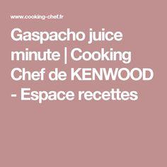Gaspacho juice minute | Cooking Chef de KENWOOD - Espace recettes