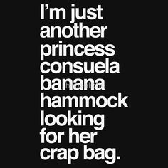 I'm Just Another Princess Consuela Banana Hammock Looking For Her Crap Bag by hopealittle