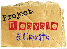 Project Recycle Create: Monthly Recycled Craft Link Up