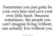 be your own hero and save your own little heart.