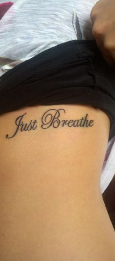 Just Breathe tattoo, love the font..be a nice reminder to myself whenever i am stressed, scared, nervous, anxious, ect...