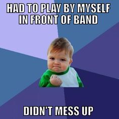 That will only happen once in your whole band life.-- Mhmmmm so true!