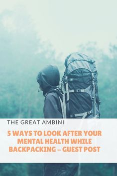 5 Ways to look after your mental health while backpacking! - Guest Post