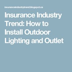 Insurance Industry Trend: How to Install Outdoor Lighting and Outlet
