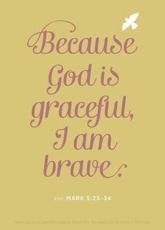 Because god is graceful, I am brave...