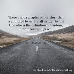 There's not a chapter of our story that is authored by us. It's all written by the One who is the definition of wisdom, power, love and grace. // Paul David Tripp