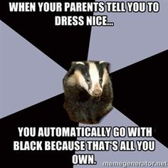 when your parents tell you to dress nice... You automatically go with black because that's all you own. | ASC Backstage Badger