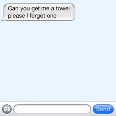 Can you get me a towel. I Got You, Texting, My Life, Towel, Canning, Messages, Text Messages, Home Canning, Towels