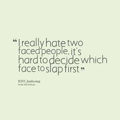 just hate two faced people!