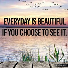 """Quote of The Day. """"Everyday is beautiful if you choose to see it. Beautiful Day Quotes, Have A Beautiful Day, Wonderful Life, Romantic Quotes, Beautiful Life, Positive Attitude, Positive Thoughts, Attitude Quotes, Positive Quotes"""