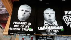 Rob Ford, Mayor, Tourist t-shirts at St Lawrence Market. Who woudl wear these? St Lawrence Market, Rob Ford, Yes I Have, Toronto, Let It Be, Map, Marketing, T Shirt, Supreme T Shirt