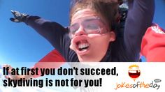 If at first you don't succeed, skydiving is not for you!