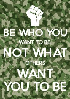 BE WHO YOU WANT TO BE, NOT WHAT OTHERS WANT YOU TO BE