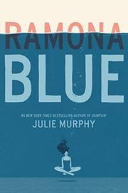 Starred review from Kirkus! RAMONA BLUE by Julie Murphy