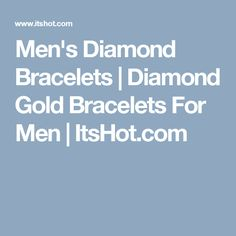 Men's Diamond Bracelets | Diamond Gold Bracelets For Men | ItsHot.com