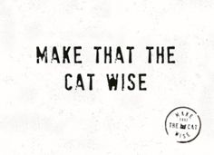 Make That The Cat Wise - make-that-the-cat-wise