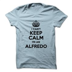 I can't keep calm Im an ALFREDO T Shirt, Hoodie, Sweatshirts - design t shirts #fashion #clothing
