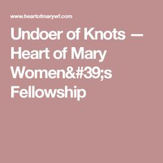 Undoer of Knots —  Heart of Mary Women's Fellowship