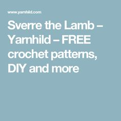 Sverre the Lamb – Yarnhild – FREE crochet patterns, DIY and more
