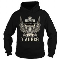 I Love TAUBER TAUBERYEAR TAUBERBIRTHDAY TAUBERHOODIE TAUBERNAME TAUBERHOODIES  TSHIRT FOR YOU Shirts & Tees