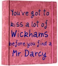 Those Wickhams were fun, but they weren't meant to be Darcy!
