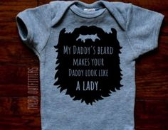 A personal favorite from my Etsy shop https://www.etsy.com/listing/592285902/beard-baby-onesie-my-daddys-beard-makes