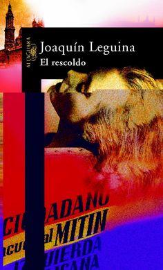 El rescoldo Leguina, Joaquín Madrid : Alfaguara, 2004 Coleccion de Ocio