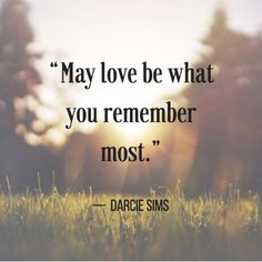 grief meme that says may love be what you remember most