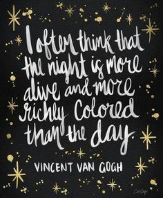 """♡ """"I iften think that the night is more Alive and more richly colored than the day."""" ~Vincent Van Gogh ♡ Live your Truth, Learn, Thrive, Survive, Live & Laugh Often! )O(~Blessed Be"""