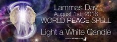 World Peace Spell  Lammas Day, August 1 2016 #Light_a_White_Candle