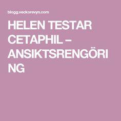 HELEN TESTAR CETAPHIL – ANSIKTSRENGÖRING
