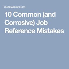 10 Common (and Corrosive) Job Reference Mistakes