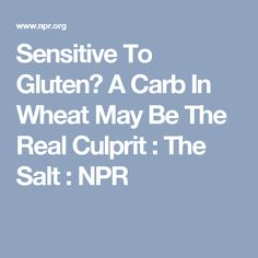 Sensitive To Gluten? A Carb In Wheat May Be The Real Culprit : The Salt : NPR