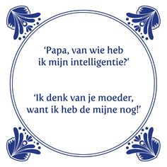 Tegeltjeswijsheid.nl - een uniek presentje - Papa van wie heb ik mijn intelligentie Happy Quotes, Me Quotes, Funny Quotes, Punny Puns, Walmart Funny, Word Sentences, Have A Laugh, Design Quotes, Man Humor