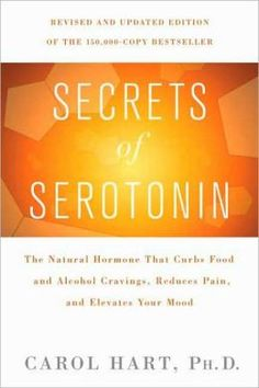 BARNES & NOBLE   Secrets of Serotonin: The Natural Hormone That Curbs Food and Alcohol Cravings, Reduces Pain, and Elevates Your Mood by Carol Hart   NOOK Book (eBook), Paperback