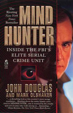 Mindhunter: Inside the FBI's Elite Serial Unit by John E. Douglas and Mark Olshaker