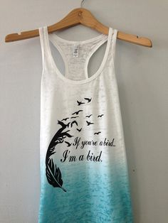 oh. my. gosh. ordering this <3  Burnout Ombre Razor Tank If Your'e a Bird I'm a Bird by TomorrowTs, $19.99