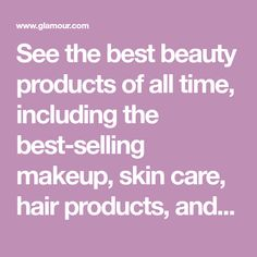 See the best beauty products of all time, including the best-selling makeup, skin care, hair products, and more. Includes reviews.