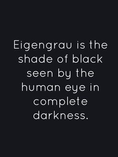 """EIGENGRAU - German: """"intrinsic gray"""", also called Eigenlicht """"intrinsic light"""", dark light, or brain gray, is a term for the uniform dark gray background that many people report seeing in the absence of light. Unusual Words, Rare Words, Unique Words, Great Words, Powerful Words, New Words, Beautiful Words, Word Up, Word Of The Day"""