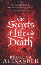 The Secrets of Life and Death By Rebecca Alexander - Destined to die.  Saved by Fate.   1585. When Edward Kelley and his master, Dr John Dee, discover a dark secret at the heart of the Countess Elizabeth Bathory's illness, they fear the cure will prove more terrifying than death...  2013. When Jackdaw Hammond learns of a young woman found dead on a train, her body covered in arcane symbols, she must finish what Kelley and Dee started, or die trying...