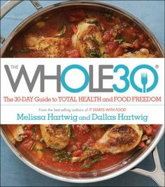 The whole30 : the 30-day guide to total health and food freedom / Melissa Hartwig and Dallas Hartwig ; with Chef Richard Bradford ; photography by Alexandra Grablewski.