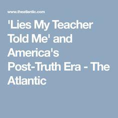 'Lies My Teacher Told Me' and America's Post-Truth Era - The Atlantic History Education, History Class, Indigenous Education, School S, My Teacher, Author, America, Teaching, Health